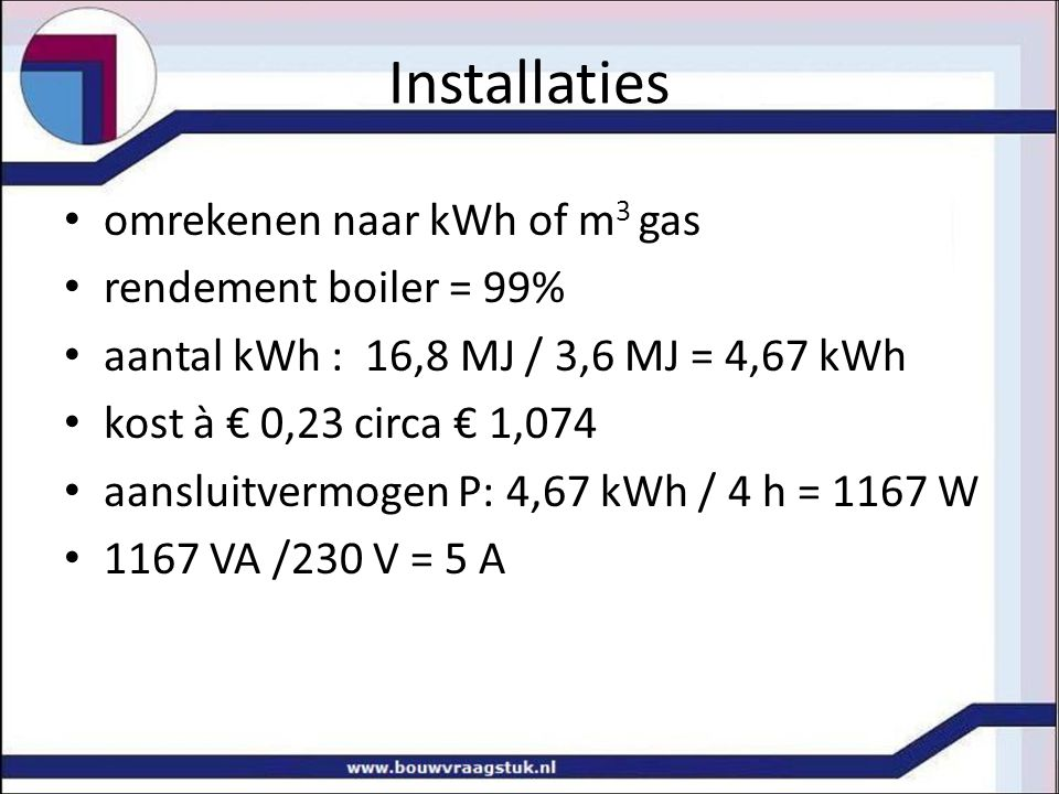 Installaties omrekenen naar kWh of m3 gas rendement boiler = 99%