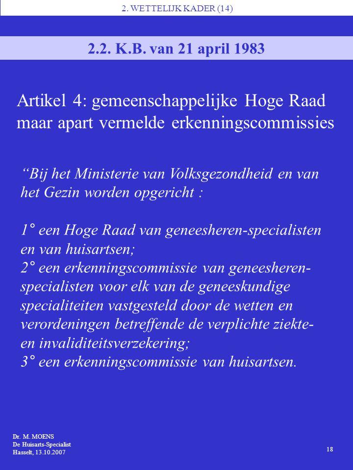 2. WETTELIJK KADER (14) 2.2. K.B. van 21 april 1983. Artikel 4: gemeenschappelijke Hoge Raad maar apart vermelde erkenningscommissies.