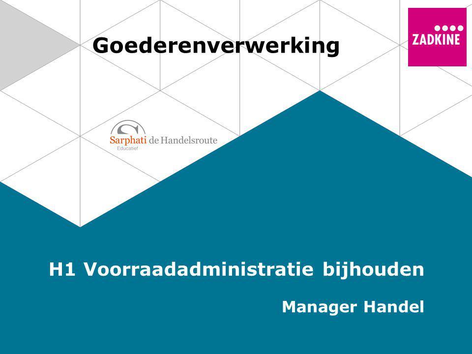 Goederenverwerking H1 Voorraadadministratie bijhouden Manager Handel