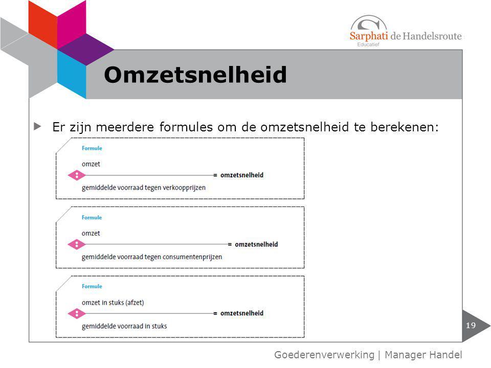 Omzetsnelheid Er zijn meerdere formules om de omzetsnelheid te berekenen: Goederenverwerking | Manager Handel.