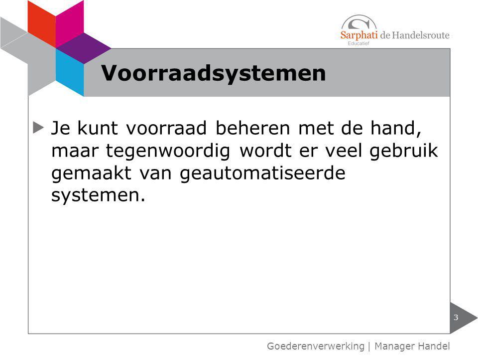 Voorraadsystemen Je kunt voorraad beheren met de hand, maar tegenwoordig wordt er veel gebruik gemaakt van geautomatiseerde systemen.