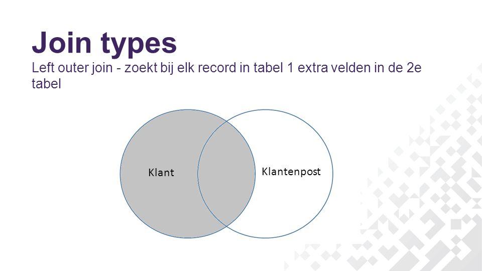 Join types Left outer join - zoekt bij elk record in tabel 1 extra velden in de 2e tabel.