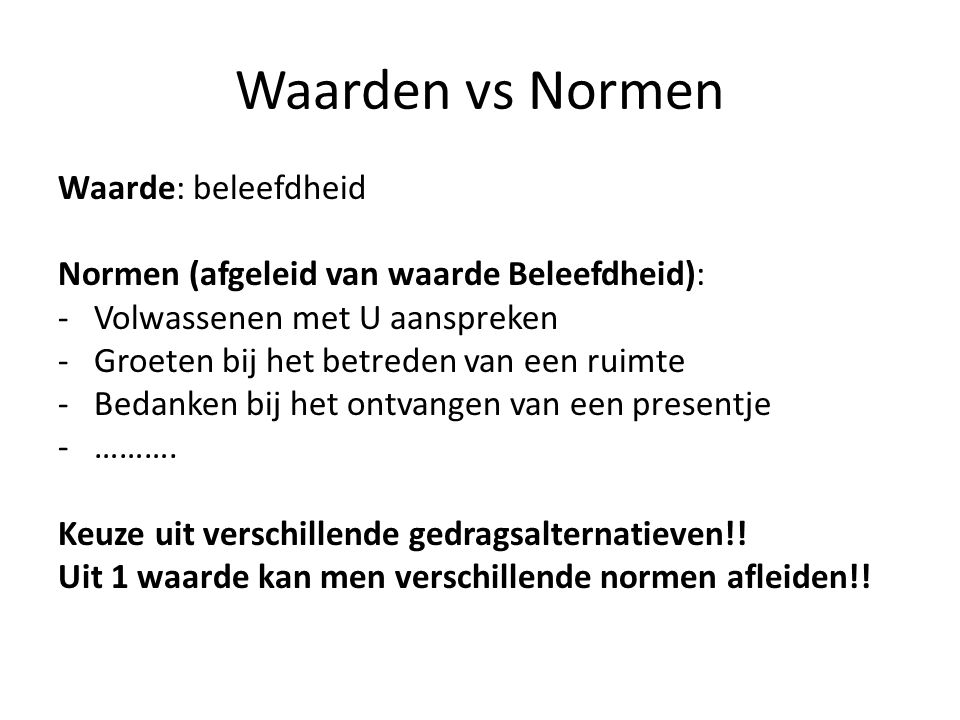 Waarden vs Normen Waarde: beleefdheid