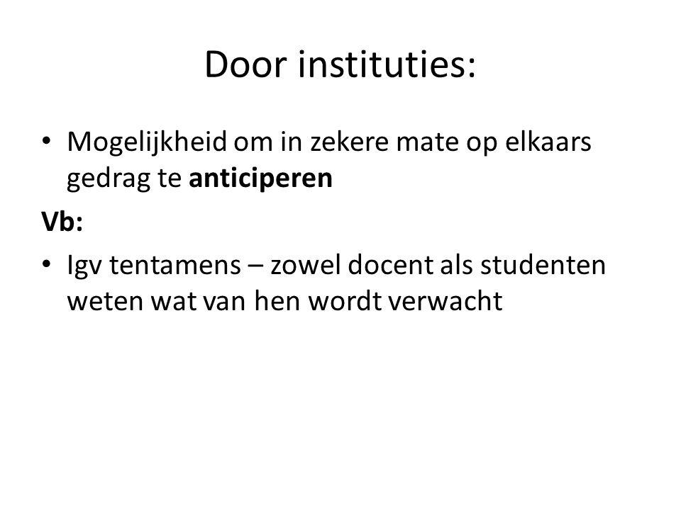Door instituties: Mogelijkheid om in zekere mate op elkaars gedrag te anticiperen. Vb: