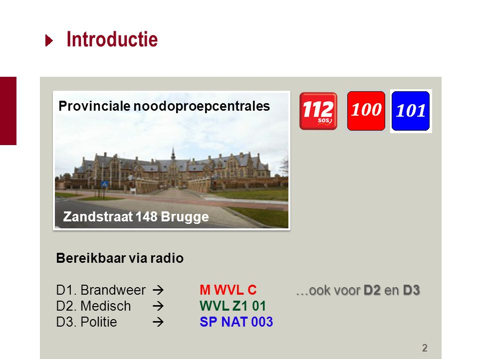 Introductie Provinciale noodoproepcentrales Zandstraat 148 Brugge