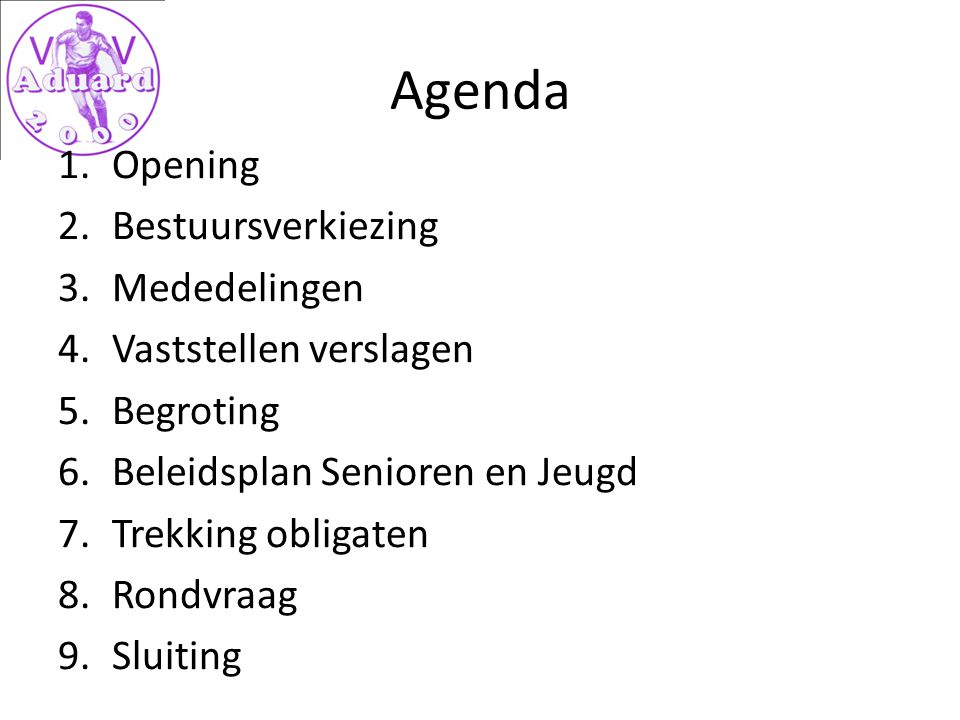 Agenda Opening Bestuursverkiezing Mededelingen Vaststellen verslagen