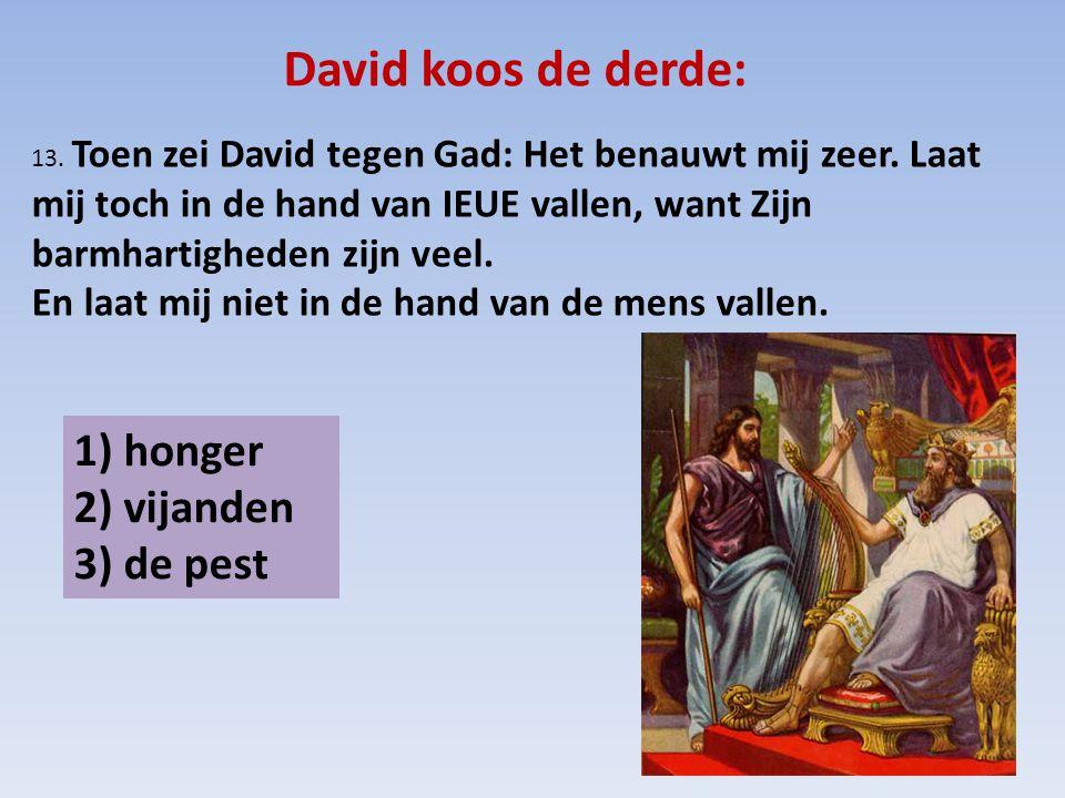 David koos de derde: 1) honger 2) vijanden 3) de pest