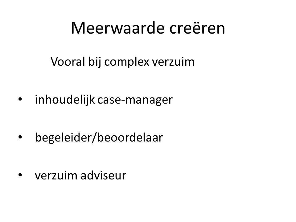 Meerwaarde creëren Vooral bij complex verzuim inhoudelijk case-manager