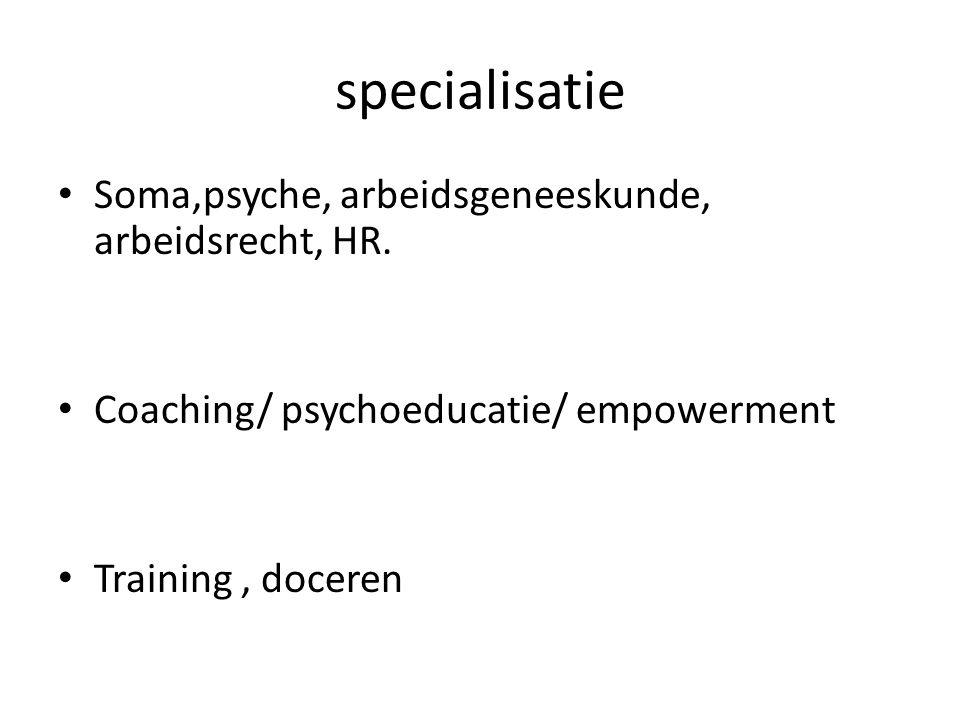 specialisatie Soma,psyche, arbeidsgeneeskunde, arbeidsrecht, HR.