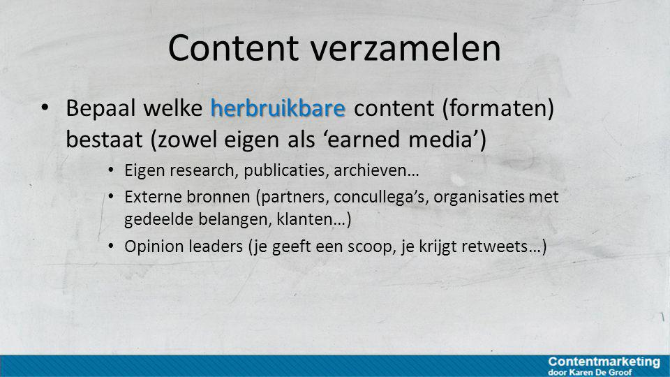 Content verzamelen Bepaal welke herbruikbare content (formaten) bestaat (zowel eigen als 'earned media')