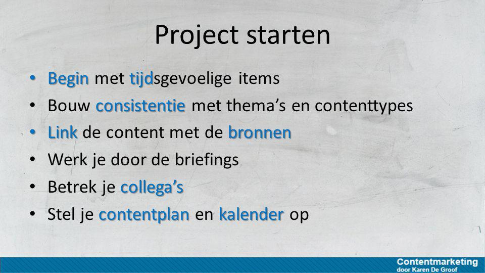 Project starten Begin met tijdsgevoelige items