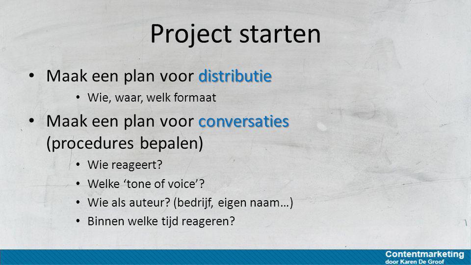 Project starten Maak een plan voor distributie