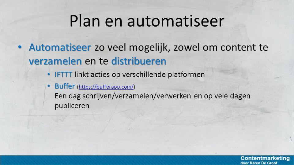 Plan en automatiseer Automatiseer zo veel mogelijk, zowel om content te verzamelen en te distribueren.