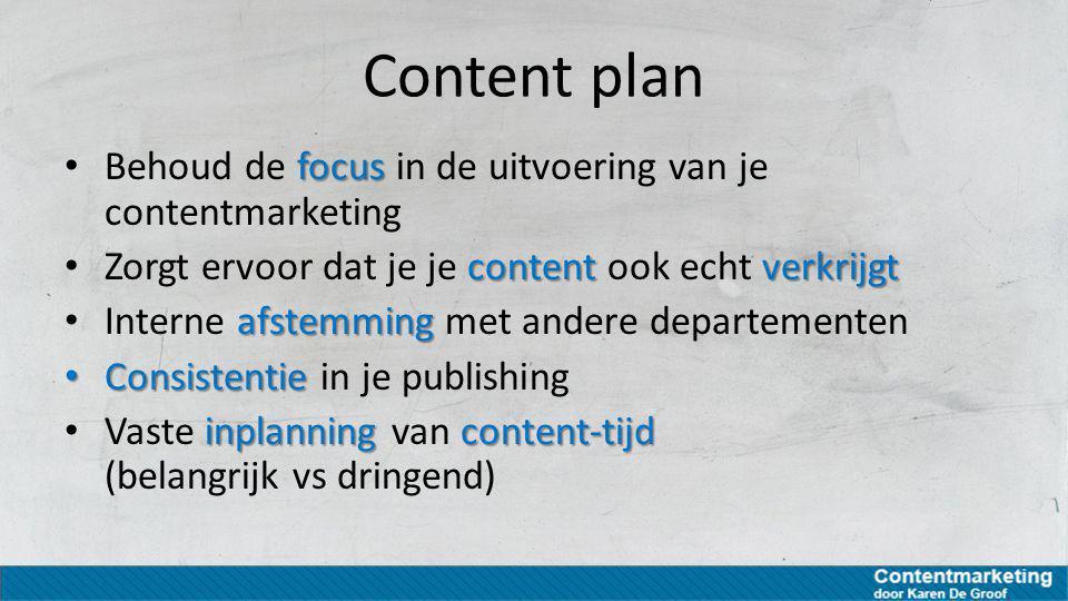 Content plan Behoud de focus in de uitvoering van je contentmarketing
