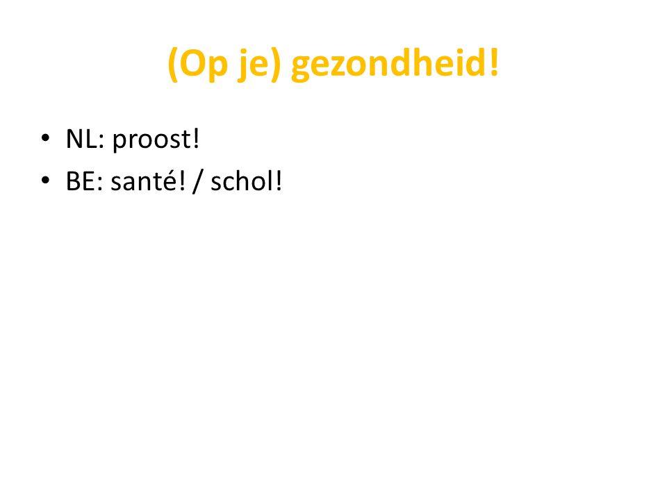 (Op je) gezondheid! NL: proost! BE: santé! / schol!