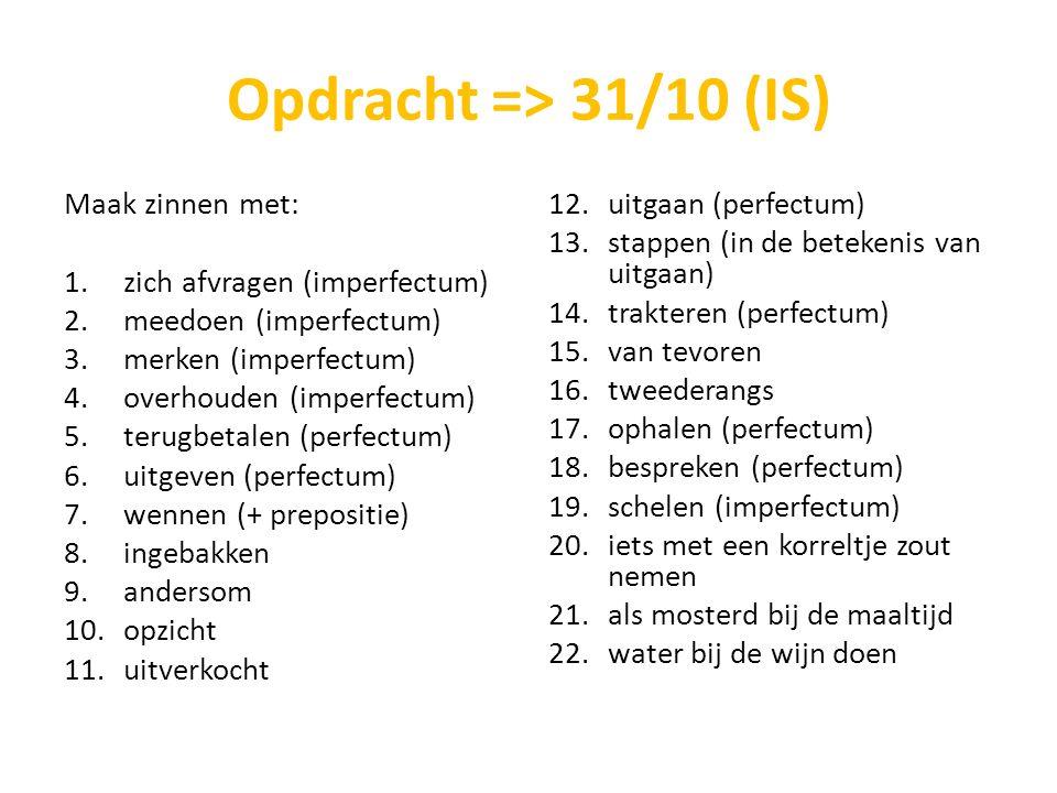 Opdracht => 31/10 (IS) Maak zinnen met: zich afvragen (imperfectum)