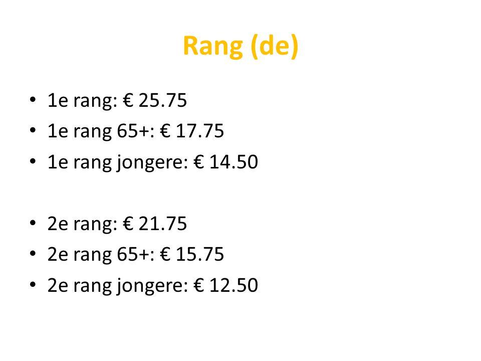 Rang (de) 1e rang: € 25.75 1e rang 65+: € 17.75