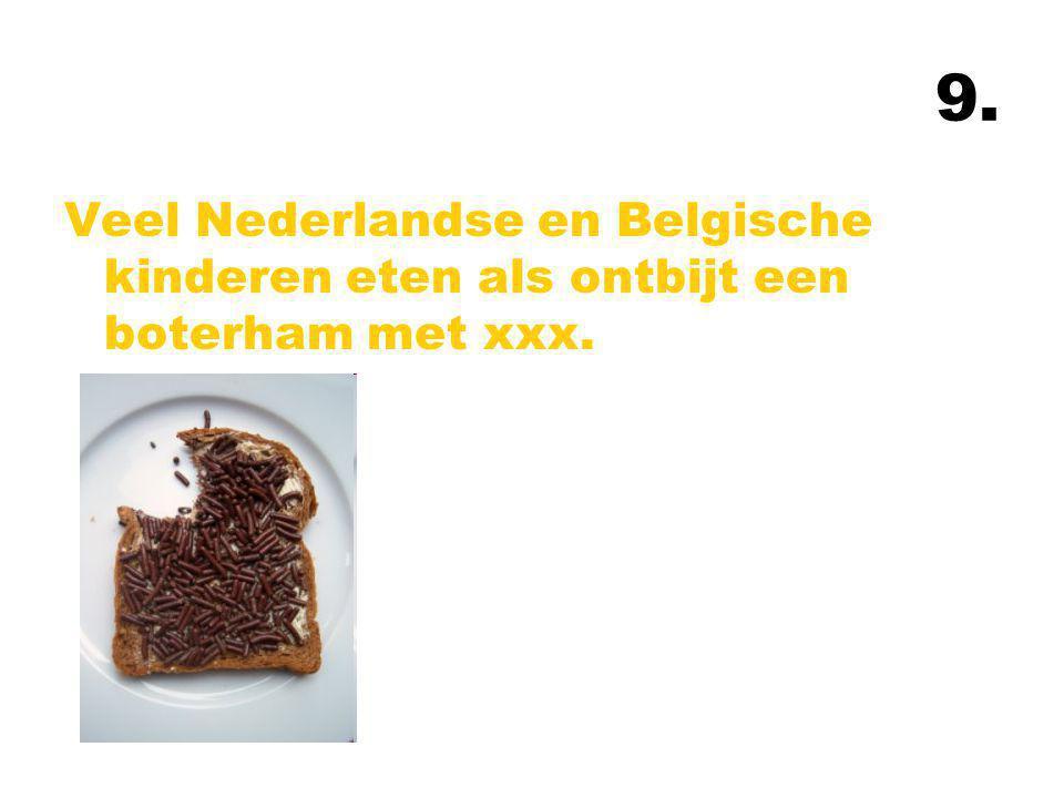 9. Veel Nederlandse en Belgische kinderen eten als ontbijt een boterham met xxx.