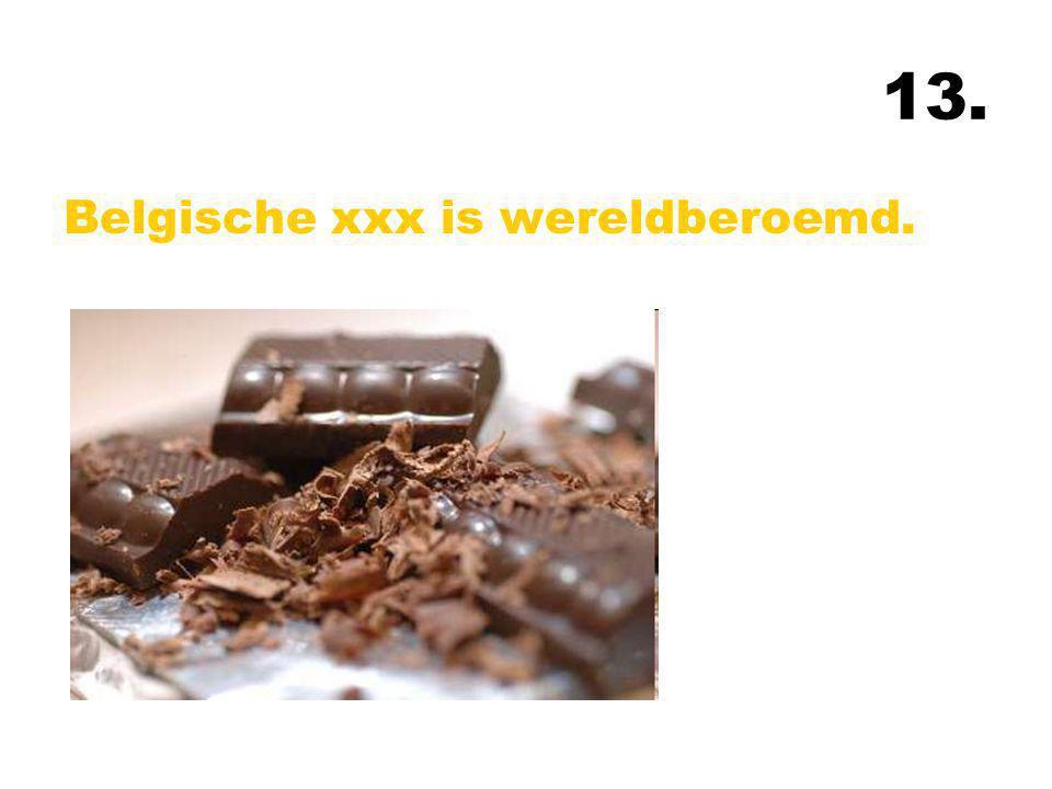 13. Belgische xxx is wereldberoemd.