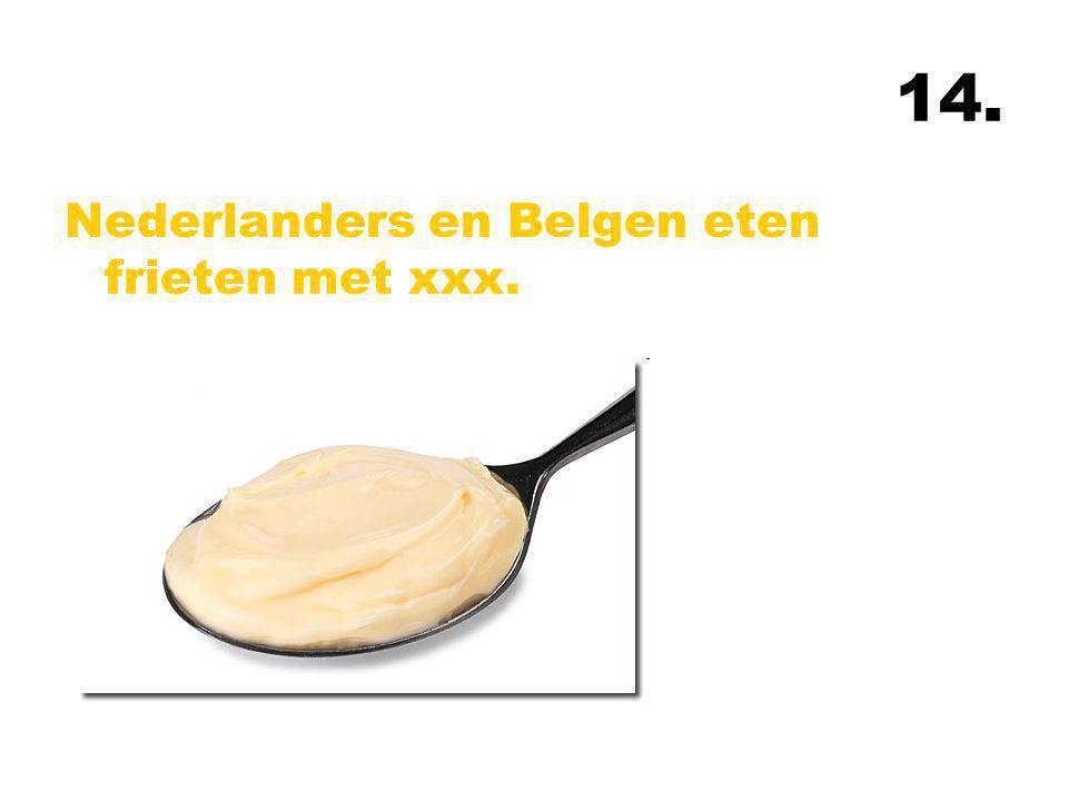 14. Nederlanders en Belgen eten frieten met xxx.