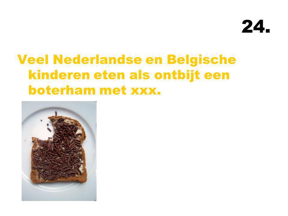 24. Veel Nederlandse en Belgische kinderen eten als ontbijt een boterham met xxx.