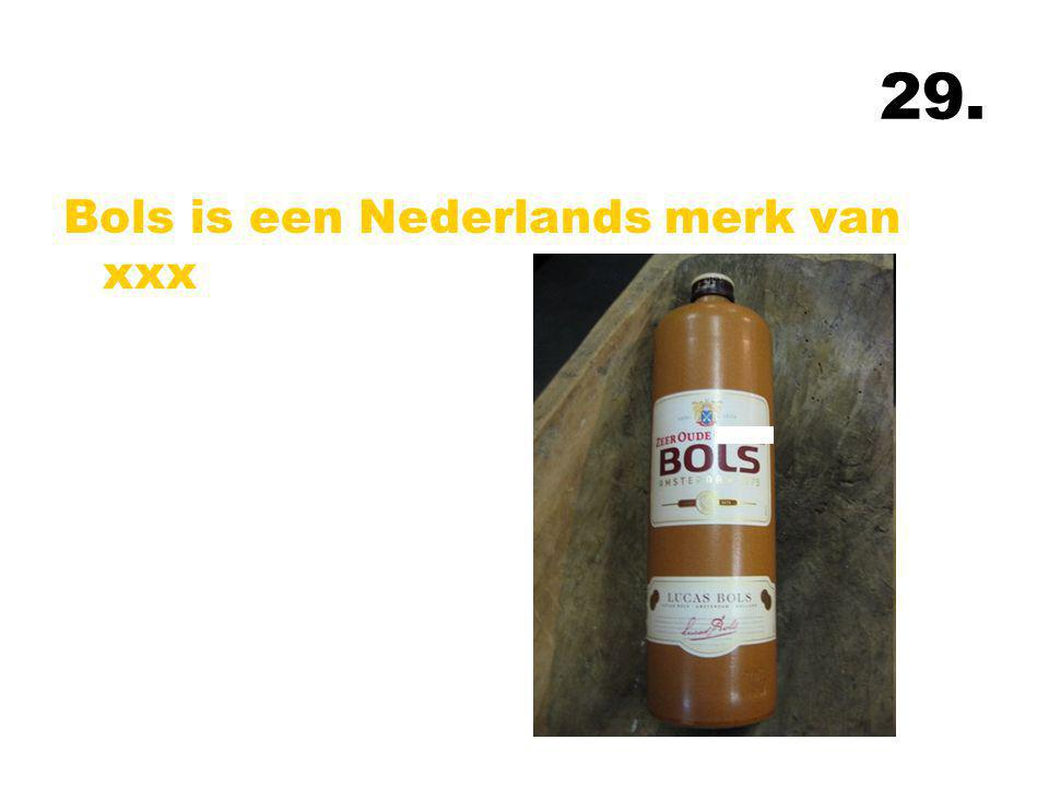 29. Bols is een Nederlands merk van xxx