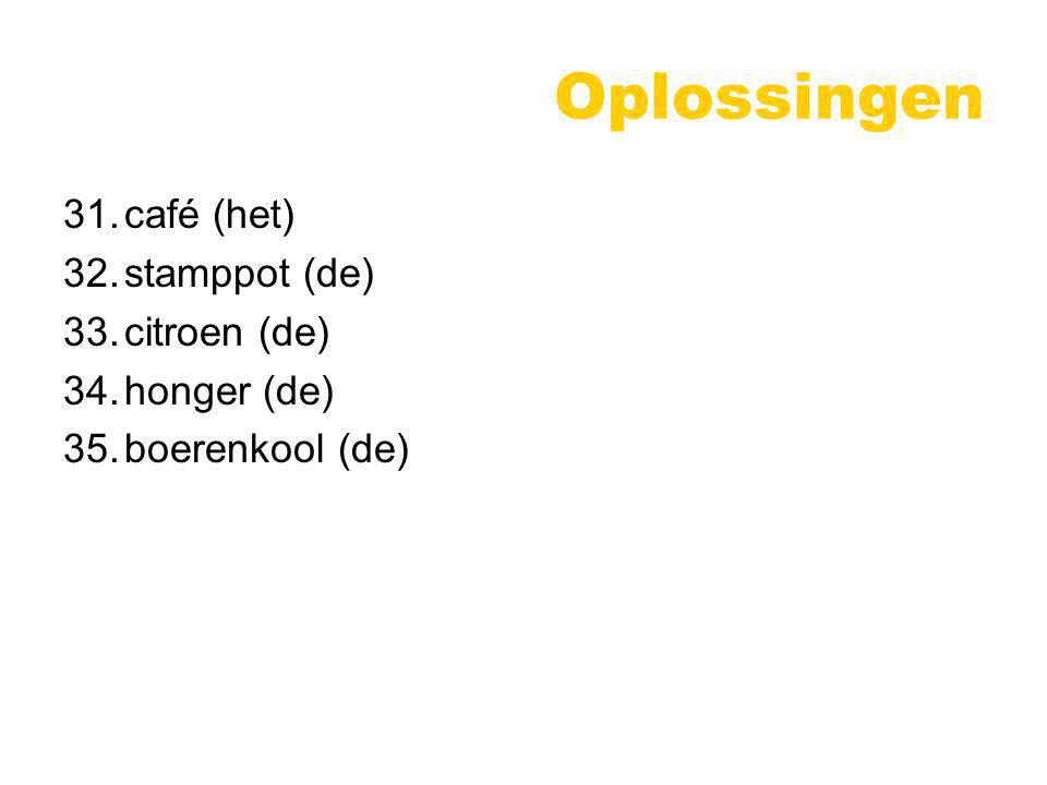 Oplossingen 31. café (het) 32. stamppot (de) 33. citroen (de)