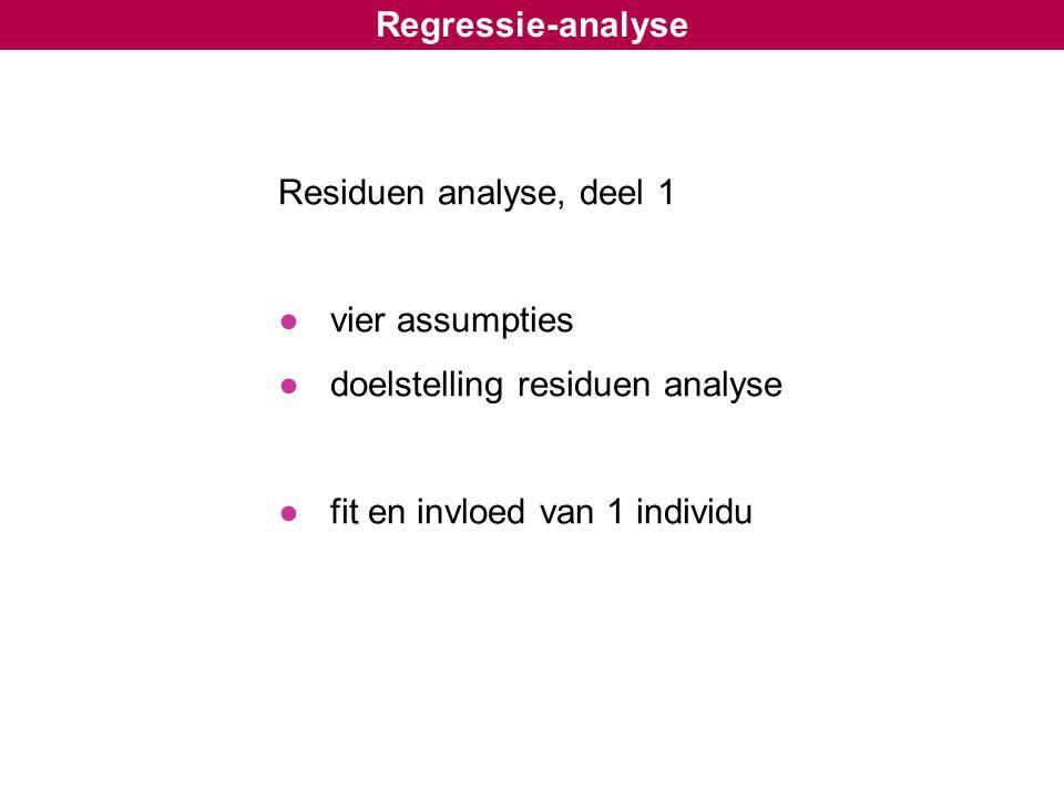Regressie-analyse Residuen analyse, deel 1. vier assumpties.