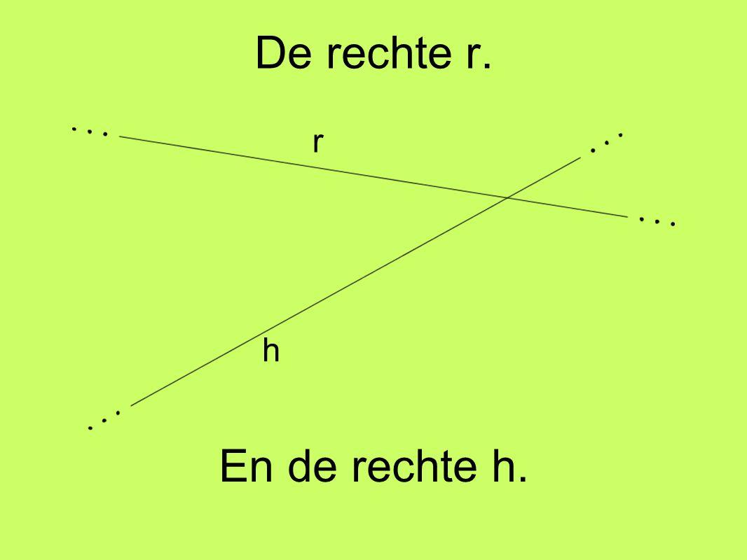 De rechte r. r h En de rechte h.