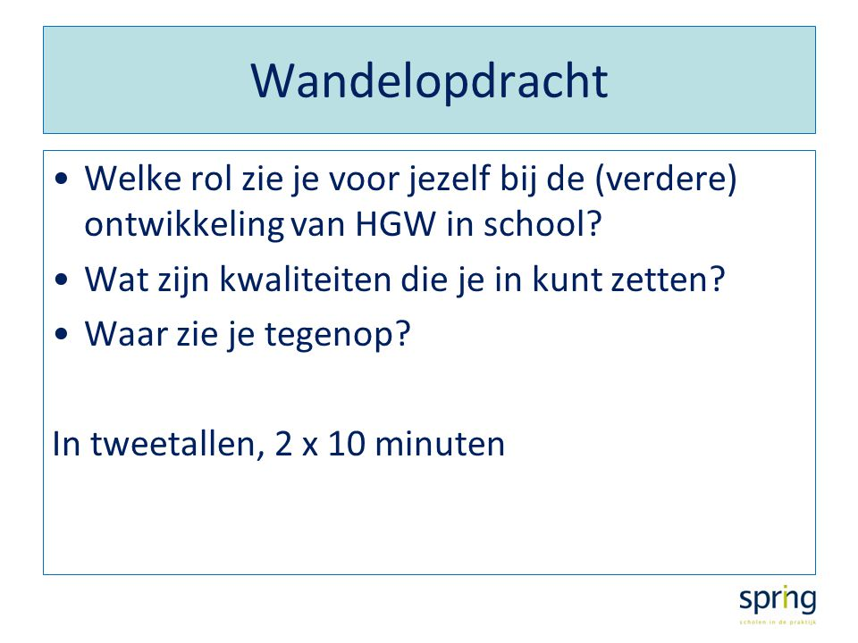 Wandelopdracht Welke rol zie je voor jezelf bij de (verdere) ontwikkeling van HGW in school Wat zijn kwaliteiten die je in kunt zetten