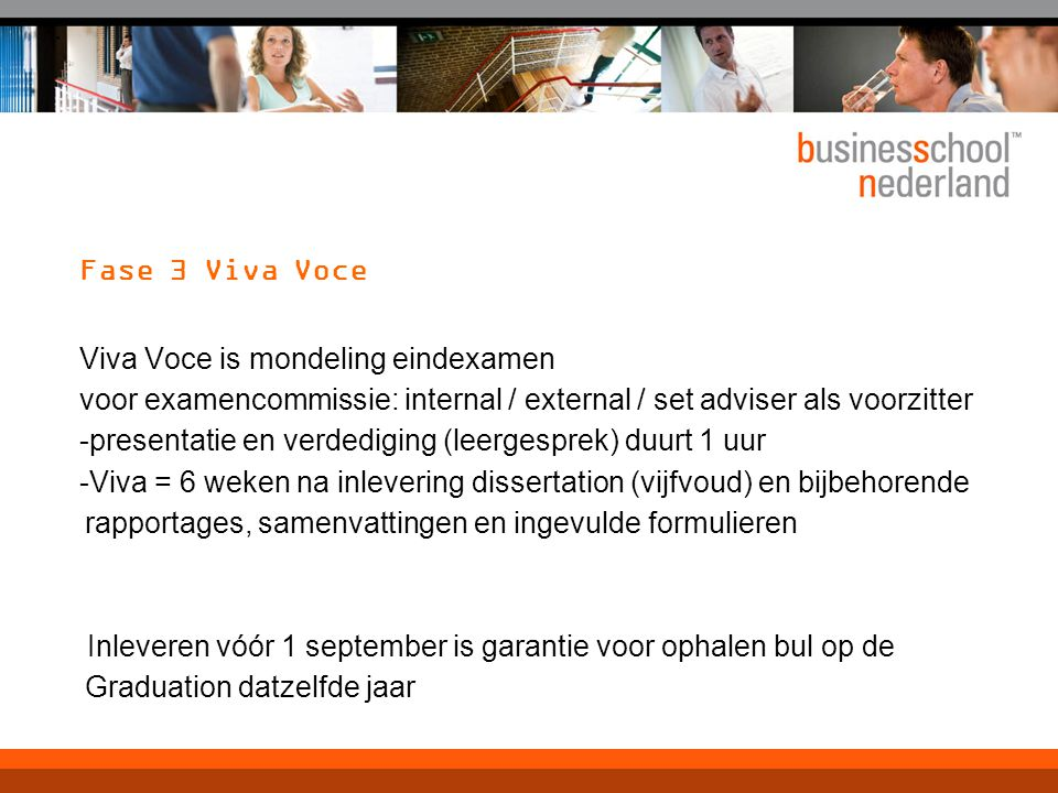 Fase 3 Viva Voce Viva Voce is mondeling eindexamen. voor examencommissie: internal / external / set adviser als voorzitter.