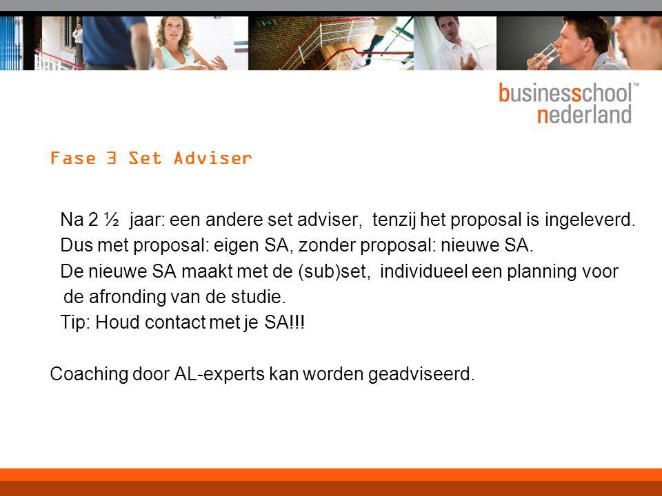 Fase 3 Set Adviser Na 2 ½ jaar: een andere set adviser, tenzij het proposal is ingeleverd. Dus met proposal: eigen SA, zonder proposal: nieuwe SA.