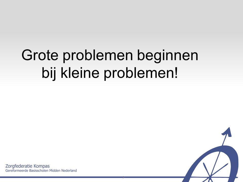 Grote problemen beginnen bij kleine problemen!
