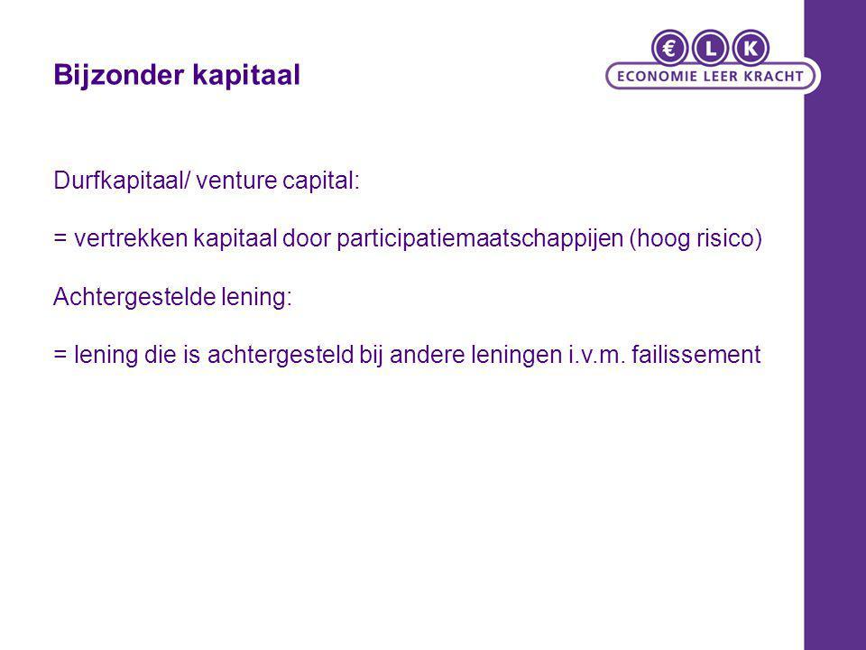 Bijzonder kapitaal Durfkapitaal/ venture capital: