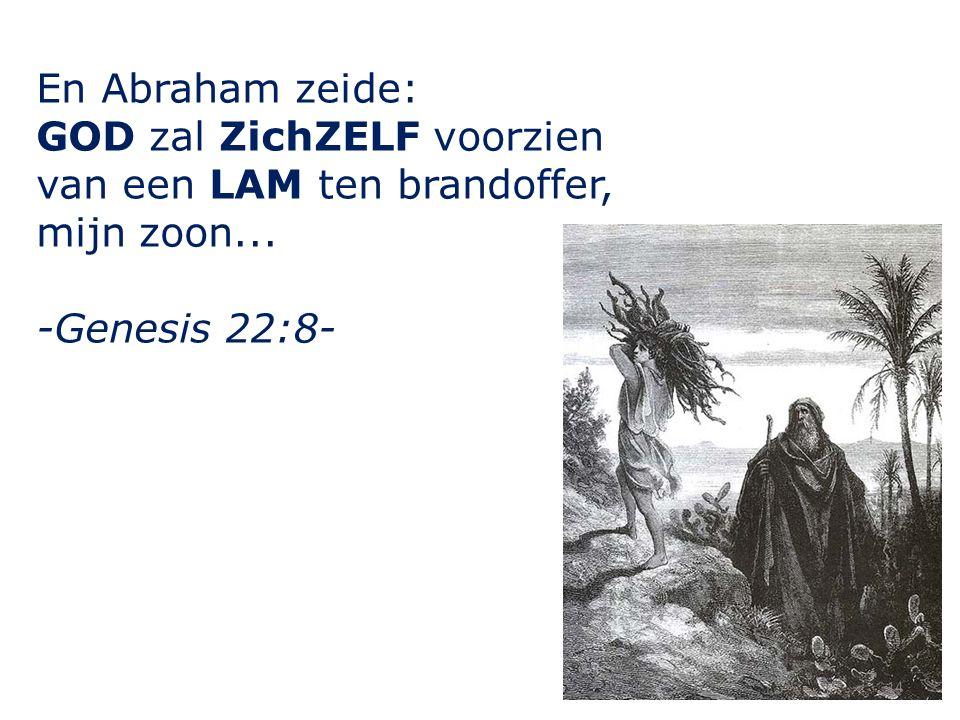 En Abraham zeide: GOD zal ZichZELF voorzien van een LAM ten brandoffer, mijn zoon... -Genesis 22:8-