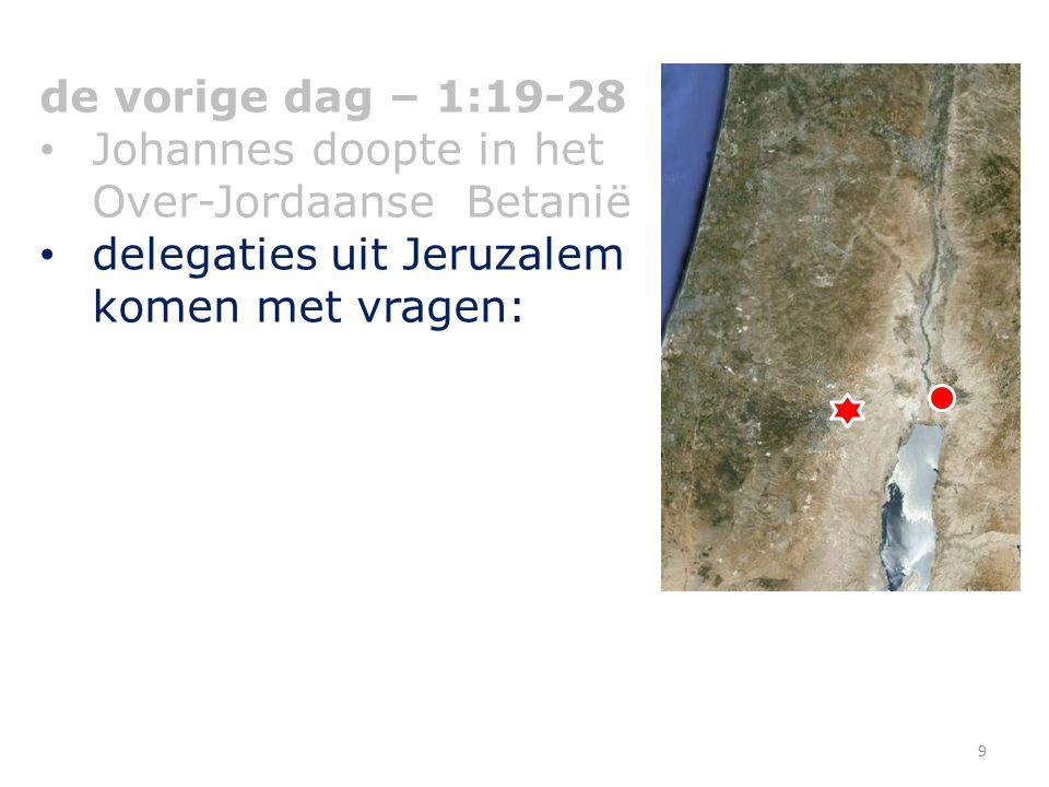 de vorige dag – 1:19-28 Johannes doopte in het Over-Jordaanse Betanië.