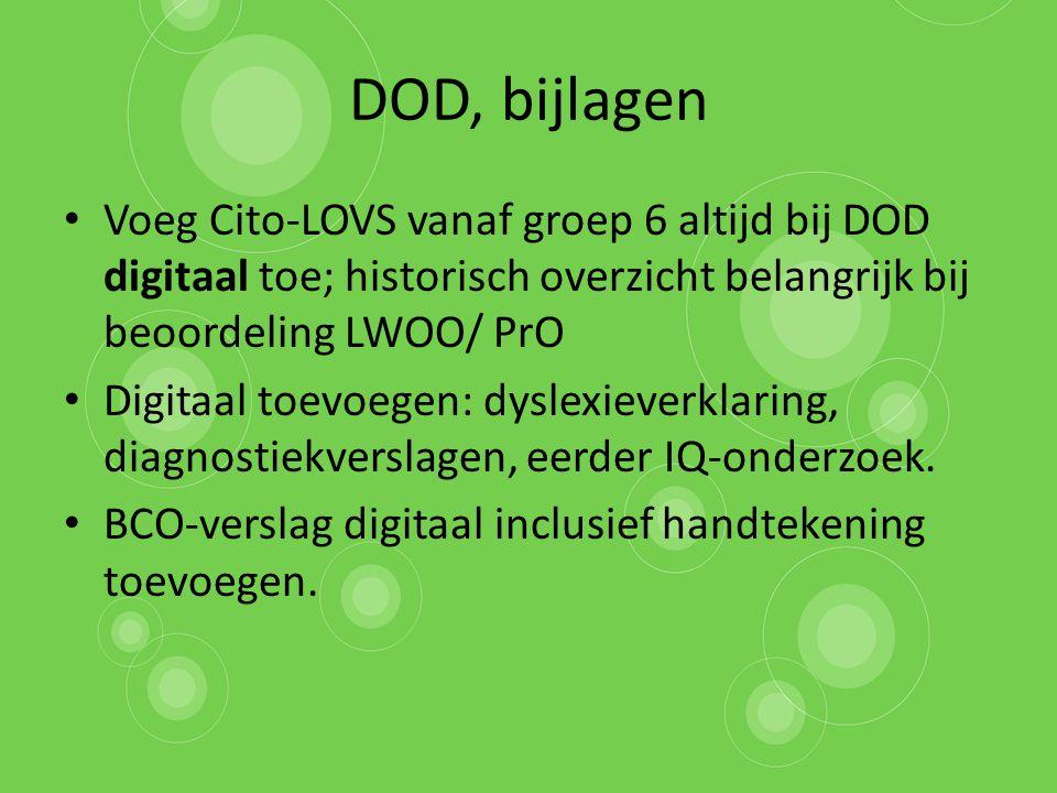 DOD, bijlagen Voeg Cito-LOVS vanaf groep 6 altijd bij DOD digitaal toe; historisch overzicht belangrijk bij beoordeling LWOO/ PrO.