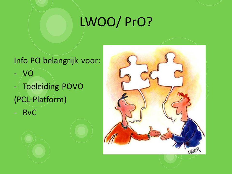 LWOO/ PrO Info PO belangrijk voor: VO Toeleiding POVO (PCL-Platform)