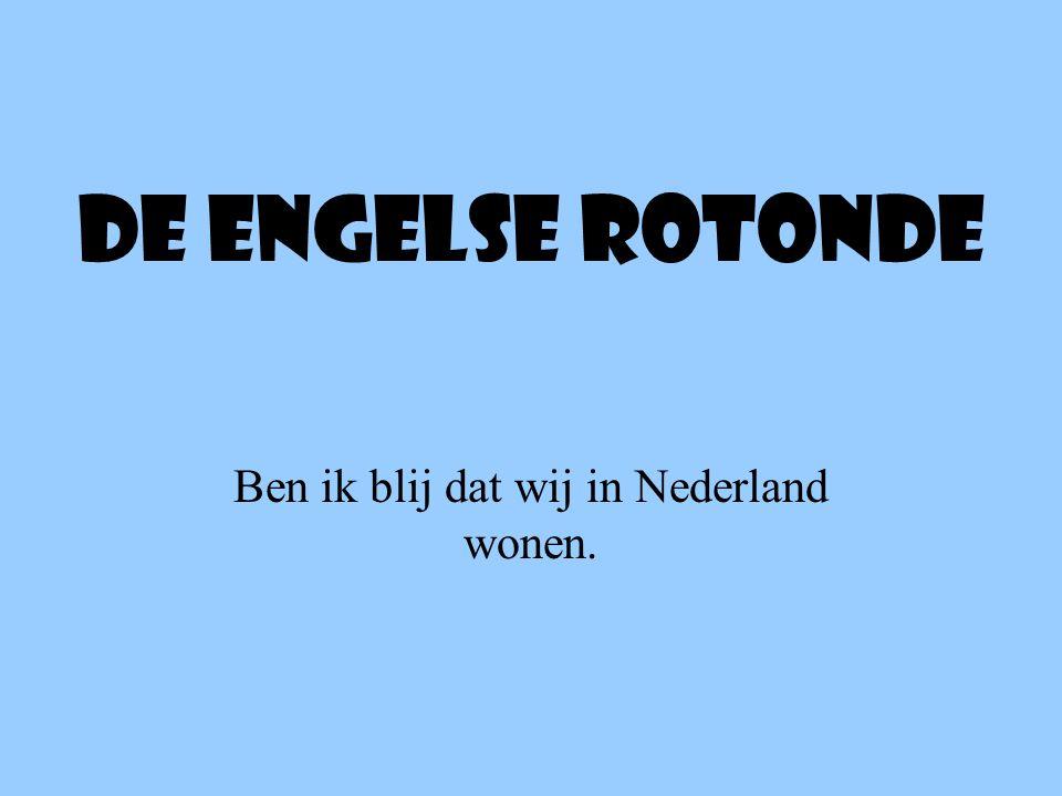 Ben ik blij dat wij in Nederland wonen.