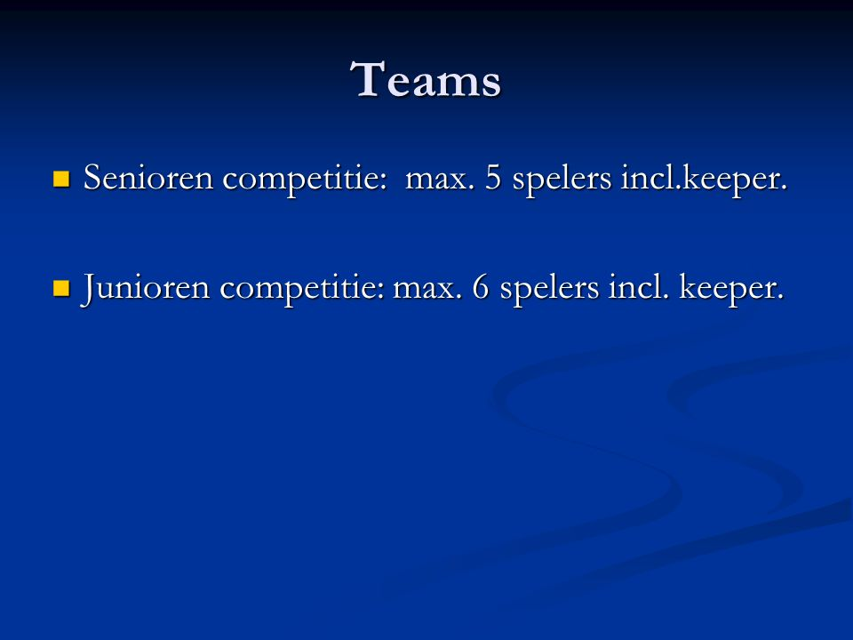 Teams Senioren competitie: max. 5 spelers incl.keeper.
