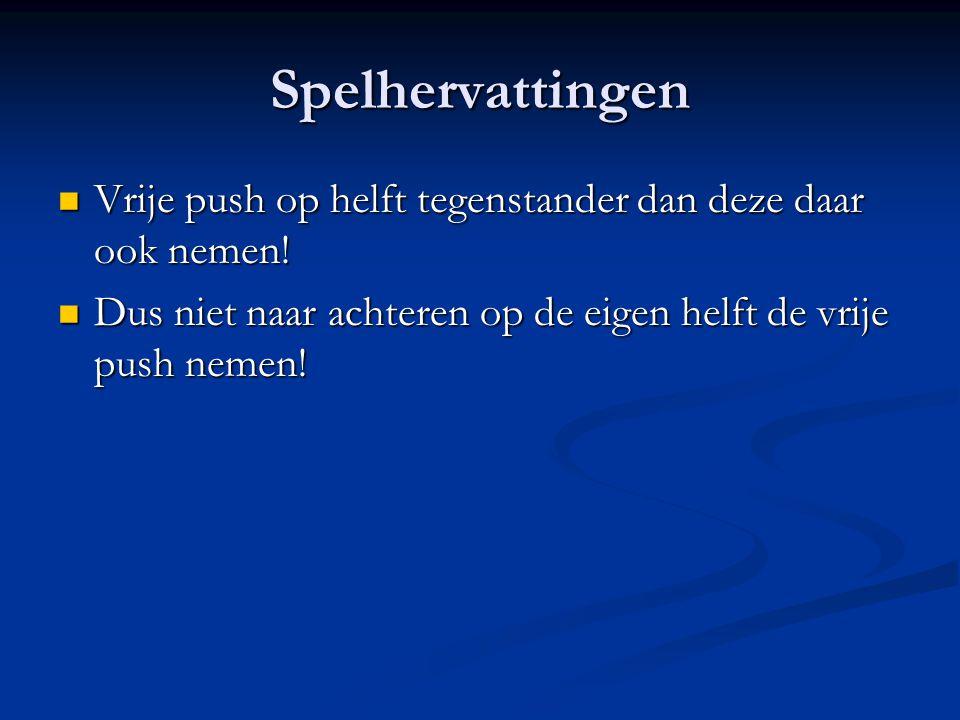 Spelhervattingen Vrije push op helft tegenstander dan deze daar ook nemen.