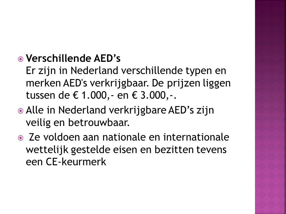 Verschillende AED's Er zijn in Nederland verschillende typen en merken AED s verkrijgbaar. De prijzen liggen tussen de € 1.000,- en € 3.000,-.