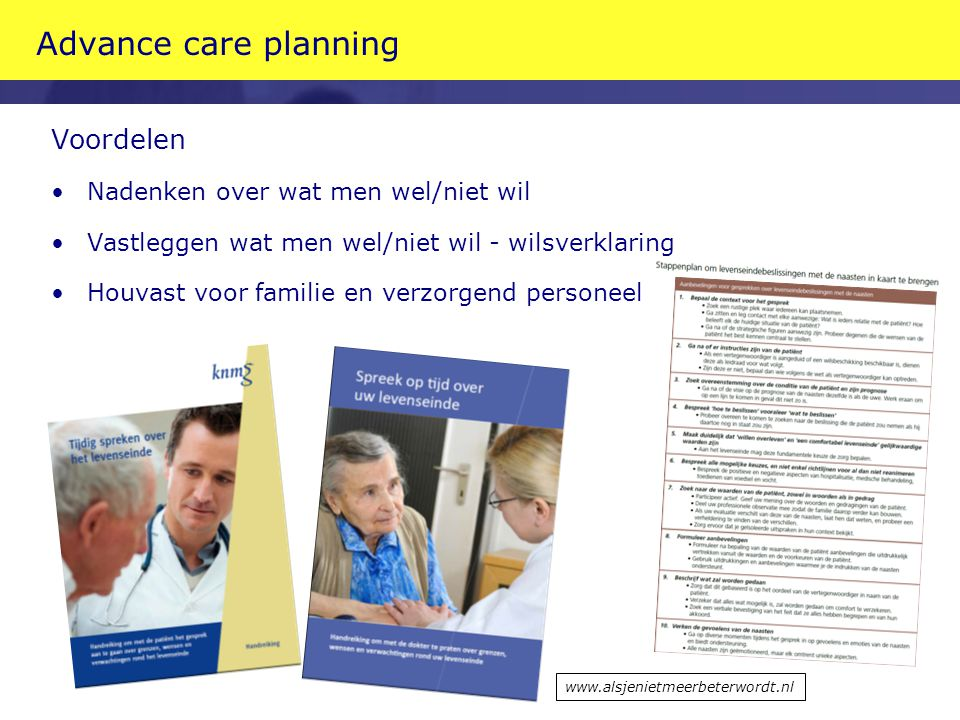 Advance care planning Voordelen Nadenken over wat men wel/niet wil