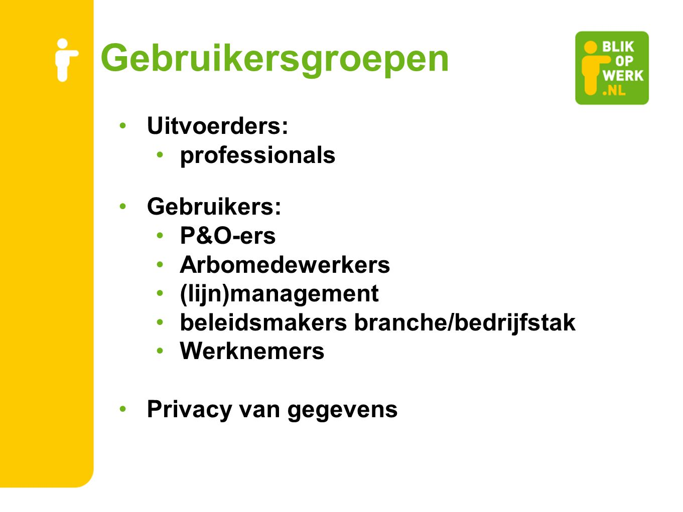 Gebruikersgroepen Uitvoerders: professionals Gebruikers: P&O-ers