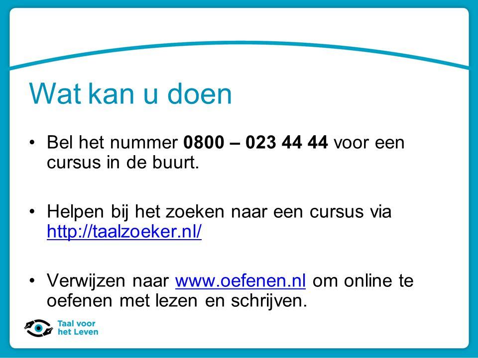 Wat kan u doen Bel het nummer 0800 – 023 44 44 voor een cursus in de buurt. Helpen bij het zoeken naar een cursus via http://taalzoeker.nl/