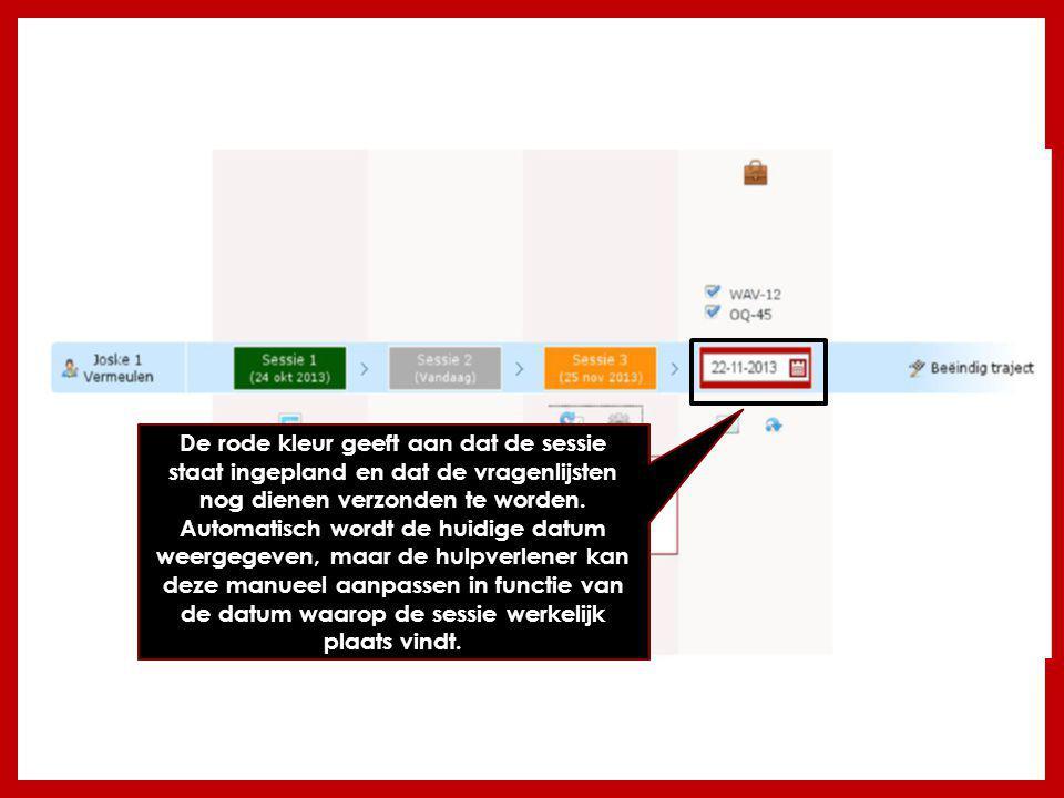 De rode kleur geeft aan dat de sessie staat ingepland en dat de vragenlijsten nog dienen verzonden te worden.