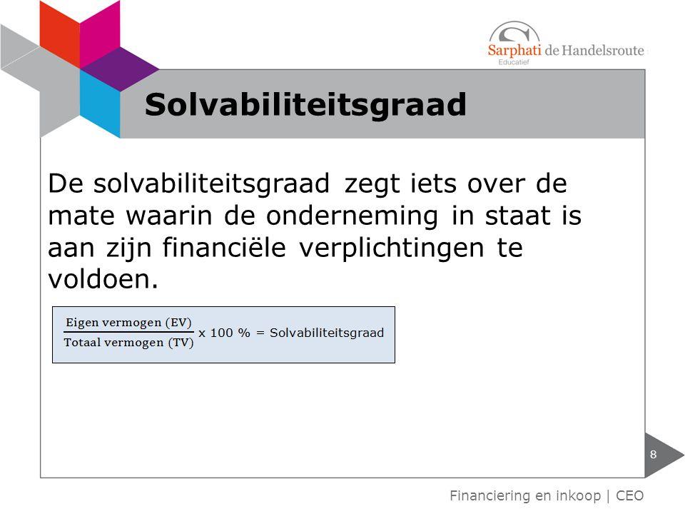 Solvabiliteitsgraad De solvabiliteitsgraad zegt iets over de mate waarin de onderneming in staat is aan zijn financiële verplichtingen te voldoen.