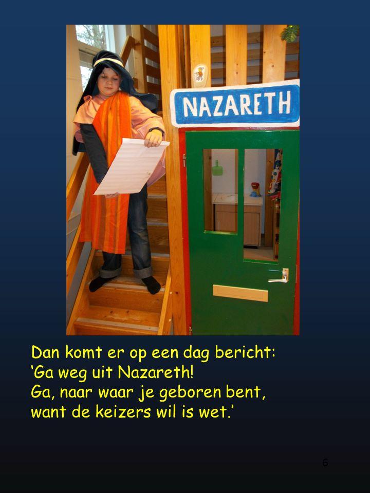 Dan komt er op een dag bericht: 'Ga weg uit Nazareth!