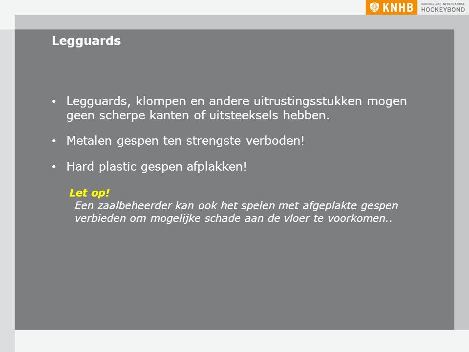 Metalen gespen ten strengste verboden! Hard plastic gespen afplakken!