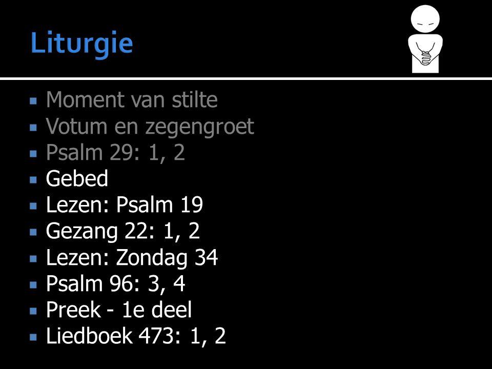 Liturgie Moment van stilte Votum en zegengroet Psalm 29: 1, 2 Gebed